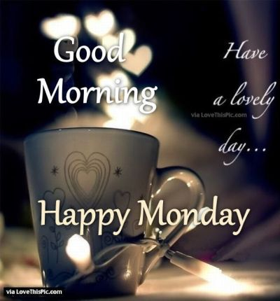 276405-Good-Morning-Have-A-Lovely-Day-Happy-Monday