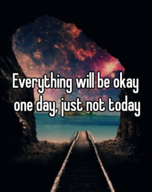 everything-will-be-okay-just-not-today.jpg